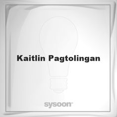 Kaitlin Pagtolingan: Page about Kaitlin Pagtolingan #member #website #sysoon #about