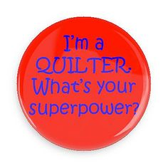 I'm a quilter. What's your superpower?