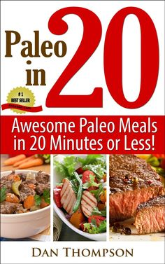 Paleo In 20 : Awesome Paleo Meals In 20 Minutes or Less!  by Dan Thompson ($3.62) http://www.amazon.com/Paleo-In-20-Awesome-Paleo-Meals-In-20-Minutes-or-Less/dp/B00HRH7BN8%3FSubscriptionId%3D%26tag%3Dhpb4-20%26linkCode%3Dxm2%26camp%3D1789%26creative%3D390957%26creativeASIN%3DB00HRH7BN8&rpid=zd1391768435/Paleo_In_20_Awesome_Paleo_Meals_In_20_Minutes_or_Less