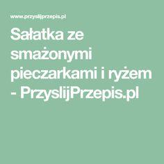 Sałatka ze smażonymi pieczarkami i ryżem - PrzyslijPrzepis.pl