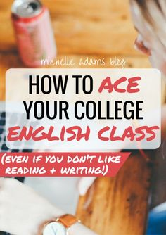 English is a hard subject for everyone, especially if it's not your strong suit. Don't lose your GPA because of one English class, though; let me help! Here's how you can ace your English class in college, even if you hate reading and/or writing. | MichelleAdamsBlog