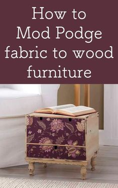 Are you curious how to Mod Podge fabric to wood furniture? This post will give you tips and tricks as well as sample projects!