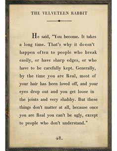 Velveteen Rabbit Quote...chokes me up everytime.