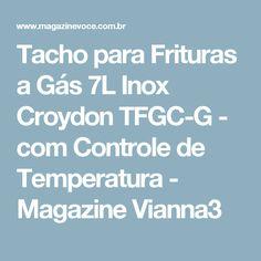 Tacho para Frituras a Gás 7L Inox Croydon TFGC-G - com Controle de Temperatura - Magazine Vianna3