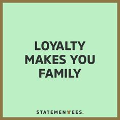 Loyalty Makes You Family. Get this t-shirt on statementees.com  #statementees #loyalty #loyal #family #tshirts #tee #shirt #motivation #inspiration #quote #quotes #words #streetstyle #casual