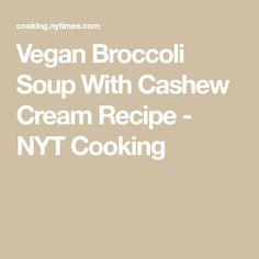 Vegan Broccoli Soup With Cashew Cream Recipe - NYT Cooking cream Cashew Cream, Cashew Butter, Herb Salad, Roasted Cashews, Cashew Cheese, Cashew Chicken, Broccoli Soup, Butternut Squash Soup, Refried Beans