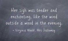 """Her sigh was tender and enchanting ..."" -Virginia Woolf"