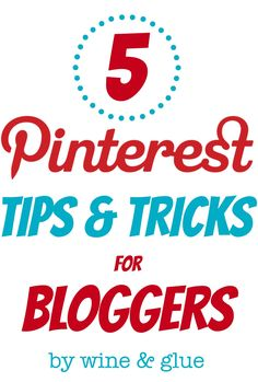 Five Simple Tips to Make the Most Out of Pinterest from Wine & Glue #blogging #tip