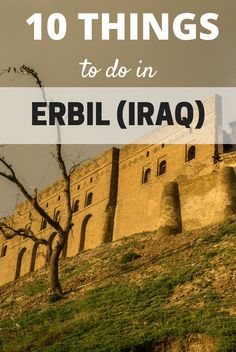 The best things to do in Erbil, the capital of Iraqi Kurdistan (Iraq)