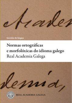 Normas ortográficas e morfolóxicas do idioma galego / Real Academia Galega