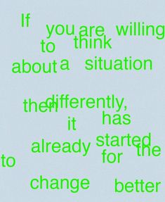 """""""If you are willing to think about a situation differently, then it has already started to change for the better. School Week, Things To Come, Good Things, Change Is Good, Favorite Words, Going Vegan, You Changed, Thinking Of You, Perspective"""