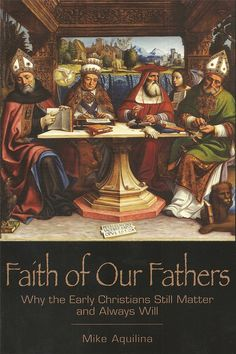 The early Christians are our ancestors, our common genealogy, our family. When we look to our roots, what do we see? That's what Mike Aquilina shows you in Faith of Our Fathers.