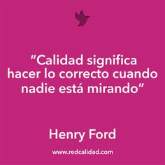 'Calidad significa hacer lo correcto cuando nadie está mirando'  Henry Ford Smart Quotes, Best Quotes, Funny Quotes, More Than Words, Some Words, Woman Quotes, Life Quotes, Empowering Women Quotes, Marketing Words