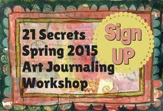 Sign up for the 21 Secrets Art Journaling Workshop http://schulmanart.blogspot.com/2015/03/21-reasons-to-discover-21-secrets.html