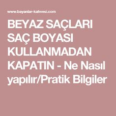 BEYAZ SAÇLARI SAÇ BOYASI KULLANMADAN KAPATIN - Ne Nasıl yapılır/Pratik Bilgiler Fast Weight Loss, Healthy Weight Loss, Beauty Skin, Hair Beauty, Fast Walking, Health Care, Skin Care, Bandana, Fitness