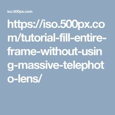https://iso.500px.com/tutorial-fill-entire-frame-without-using-massive-telephoto-lens/