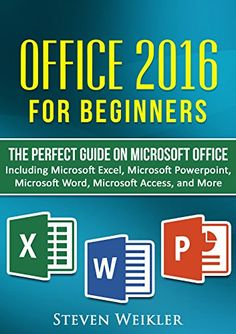 Office 2016 For Beginners- The PERFECT Guide on Microsoft Office: Including Microsoft Excel Microsoft PowerPoint Microsoft Word Microsoft Access and more! by Steven Weikler http://www.amazon.com/dp/B01E48Z0IK/ref=cm_sw_r_pi_dp_68wexb0VFWJG6