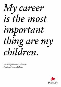 My career is the most important thing are my children. For all life's twists and turns: Flexible financial plans. - SwissLife