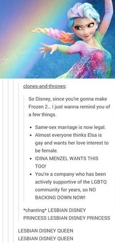"YES I SUPPORT (If an angry debate starts I'll delete this pin because I'm not havin that >:T)<<<Didn't Hans say, in describing Elsa, that ""nobody was getting anywhere with her...""<<< LESBIAN DISNEY QUEEN(keep the chant going)"
