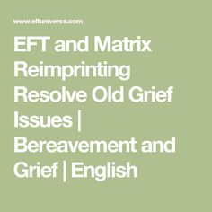 EFT and Matrix Reimprinting Resolve Old Grief Issues | Bereavement and Grief | English