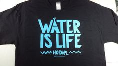 Water Is Life  No Dakota Access Pipeline NoDAPL, 14.99$+,   by Printshop420 *EACH SALE WILL CONTRIBUTE $5.00(?) to Standing Rock Sioux legal fund here.  https://fundrazr.com/d19fAf?ref=sh_25rPQa