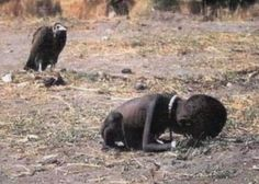 Starving Child and Vulture (1994); a vulture watching a starving child who was struggling to reach the food in Southern Sudan. Kevin Carter was the photographer who took this picture. This 33-year-old photographer committed suicide after winning the Pulitzer Prize. He admitted in his suicide note that he didn't do anything to save the life of this little girl and this guilt has become unbearable for him.