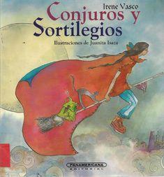 Conjuros y Sortilejios  cuento de Irene Vasco. Comjuros y sortilegios es una excelente compilacion de juegos de palabras ideales para jugar con los niños.