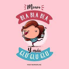 Menos bla bla bla y más glu glu glu. #divertidas #frases #graciosas #funny #quotes