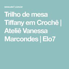 Trilho de mesa Tiffany em Crochê   Ateliê Vanessa Marcondes   Elo7