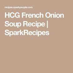 HCG French Onion Soup Recipe | SparkRecipes