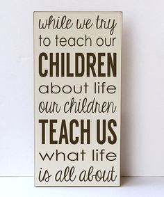 while we try to teach our children about life, our children teach us what life is all about... print on #zulily #ad
