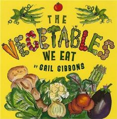 The Vegetables We Eat by Gail Gibbons Who knew there were so many different kinds of vegetables? From glossy red peppers to lush, leafy greens to plump orange pumpkins, vegetables are explored in depth in this fascinating picture book. Nutrition Education, Kids Nutrition, Nutrition Activities, Farm Activities, Healthy Nutrition, Classroom Activities, Gail Gibbons, Kinds Of Vegetables, Veggies