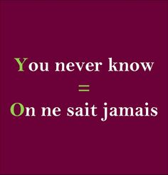 You never know = On ne sait jamais