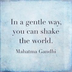 In a gentle way, you can shake the world ~ Mahatma Gandhi #Inspirational #Gandhi #Quotes