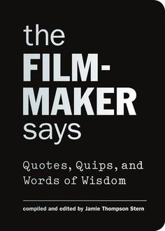 The Filmmaker Says: Quotes, Quips, and Words of Wisdom by Jamie Thompson Stern. Inspiring gift idea for aspiring filmmakers, film students, and movie fans. Beau Film, Filmmaking Quotes, Film Tips, Film Studies, Film School, Film Quotes, Cinema Quotes, Video Film, Silent Film