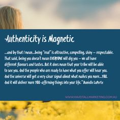 Authenticity is magnetic ~ Danielle LaPorte