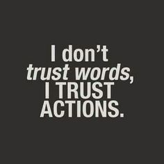 Life Quotes   288 I dont trust words, I trust actions.