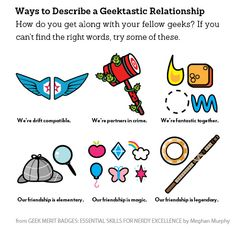 Ways to Describe a Geektastic Relationship. http://www.amazon.com/Geek-Merit-Badges-Essential-Excellence/dp/1440336768