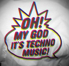 Oh my God! It's techno music!