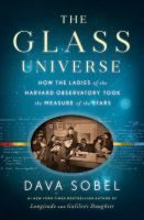 ImageThe glass universe : how the ladies of the Harvard Observatory took the measure of the stars / Dava Sobel. of item