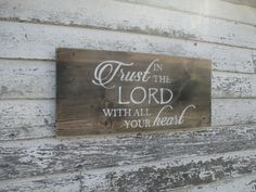 Trust in the LORD with all your heart  Rustic distressed sign. All of our signs are made out of recycled and/or re-purposed wood. Each sign is