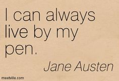 """""""I can always live by my pen."""" - Quote by Jane Austen in """"Becoming Jane""""LOVE this movie Pen Quotes, Book Quotes, Writing Quotes, Writing Tips, Jane Austin Quotes, Billy Collins, Jane Austen Movies, Becoming Jane, I Am A Writer"""