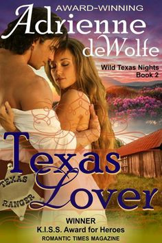 Texas Lover (Wild Texas Nights, Book 2) by Adrienne deWolfe ~ Texas Ranger Wes Rawlins has a heap of trouble on his hands. The county sheriff has been murdered, squatters are entrenched on the dead man's land, and no one can tell Wes why the sheriff wired for help in the first place.    So Wes rides out to the sheriff's farm—and finds himself looking down a gun barrel aimed by Aurora Sinclair, a spirited, young divorcée with a house full of orphans to protect...