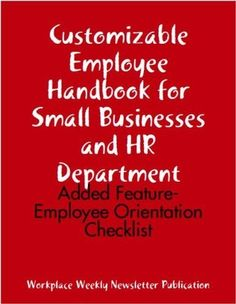 http://workplace-weekly.com/books/ Customizable Employee Handbook for Small Businesses and HR Department: Added Feature- Employee Orientation Checklist.   Employee policy manual Template Customized to suit your organization needs Easy to print after Customization