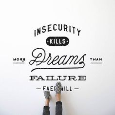 """Insecurity Kills Dreams More Than Failure Ever will"" #quote"