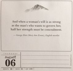 And when a woman's will is as strong as the man's who wants to govern her, half her strength must be concealment. - George Eliot (Mary Ann Evans), English novelist