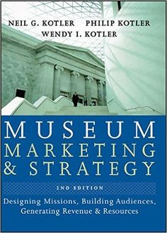 Museum marketing and strategy: sesigning missions, building audiences, generating revenue and resources / tekijät: Neil G. Kotler, Philip Kotler, Wendy I. Kotler