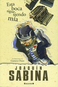 Esta boca, sigue siendo mía - Joaquín Sabina (compilación de sus publicaciones en diarios españoles)