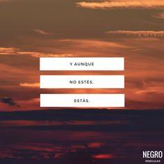 Y aunque no estés, estás.  #NegroIrregular #frase #quote