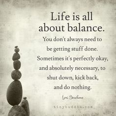 Exactly the words I needed to read today.Life is All about Balance. Great Quotes, Quotes To Live By, Me Quotes, Motivational Quotes, Inspirational Quotes, Chance Quotes, Work Quotes, The Words, Positive Thoughts